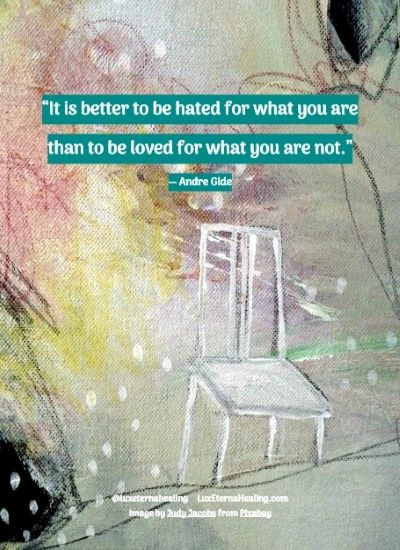"""It is better to be hated for what you are than to be loved for what you are not."" ― Andre Gide"