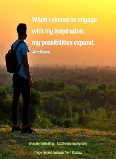 When I choose to engage with my inspiration, my possibilities expand.
