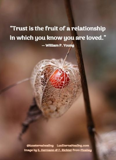 """Trust is the fruit of a relationship in which you know you are loved."" ― William P. Young"