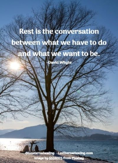 Rest is the conversation between what we have to do and what we want to be. -David Whyte