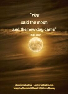 """rise said the moon and the new day came"" ― Rupi Kaur"