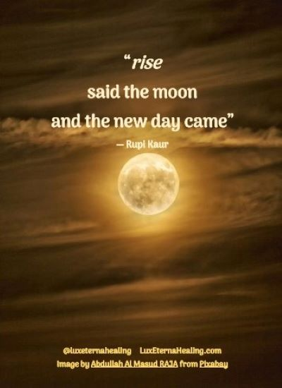 """""""rise said the moon and the new day came"""" ― Rupi Kaur"""