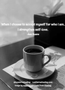 When I choose to accept myself for who I am, I strengthen self-love.