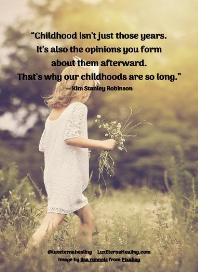 """""""Childhood isn't just those years. It's also the opinions you form about them afterward. That's why our childhoods are so long."""" ― Kim Stanley Robinson"""