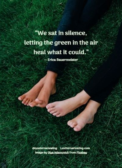 """We sat in silence, letting the green in the air heal what it could."" ― Erica Bauermeister"