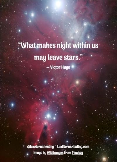 """""""What makes night within us may leave stars."""" ― Victor Hugo"""