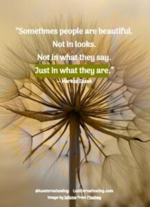 """""""Sometimes people are beautiful. Not in looks. Not in what they say. Just in what they are."""" ― Markus Zusak"""
