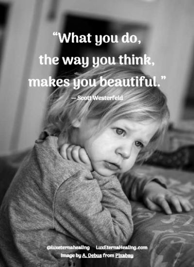 """""""What you do, the way you think, makes you beautiful."""" ― Scott Westerfeld"""