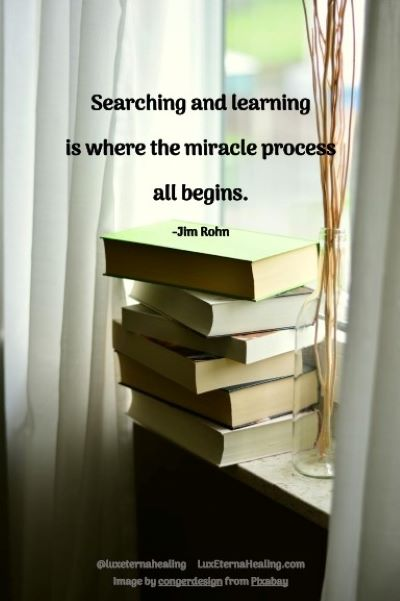 Searching and learning is where the miracle process all beings. -Jim Rohn