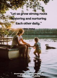 """Let us grow strong roots Watering and nurturing Each other daily."" --Sanjo Jendayi"