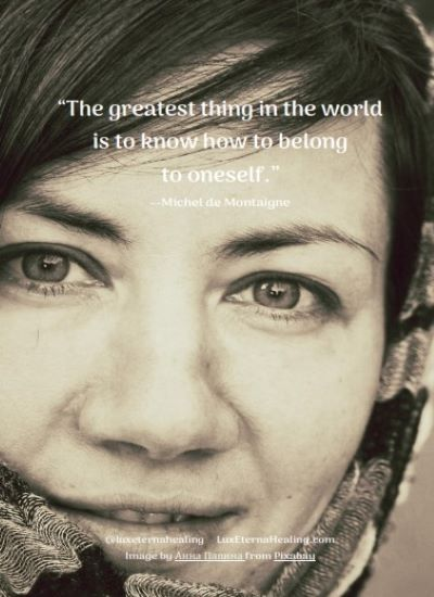 """""""The greatest thing in the world is to know how to belong to oneself."""" --Michel de Montaigne"""