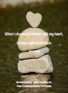 When I choose to connect with my heart, I create with inspiration -Ann Ruane