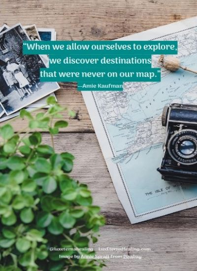 """When we allow ourselves to explore, we discover destinations that were never on our map."" --Amie Kaufman"