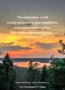 """""""The exploration of self is only enhanced by your expeditions and innumerable odysseys that nurture the mind and soul."""" --Sachin Kumar Puli"""