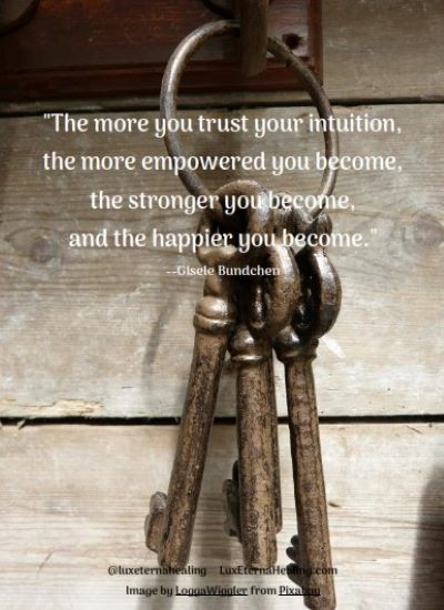 """""""The more you trust your intuition, the more empowered you become, the stronger you become, and the happier you become."""" --Gisele Bundchen"""
