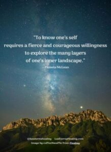 """""""To know one's self requires a fierce and courageous willingness to explore the many layers of one's inner landscape."""" --Pamela McLean"""