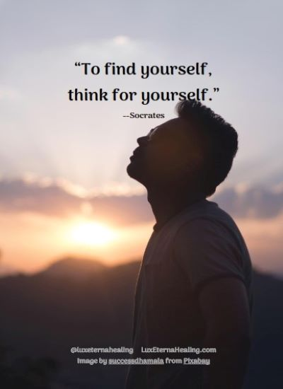 """To find yourself, think for yourself."" --Socrates"