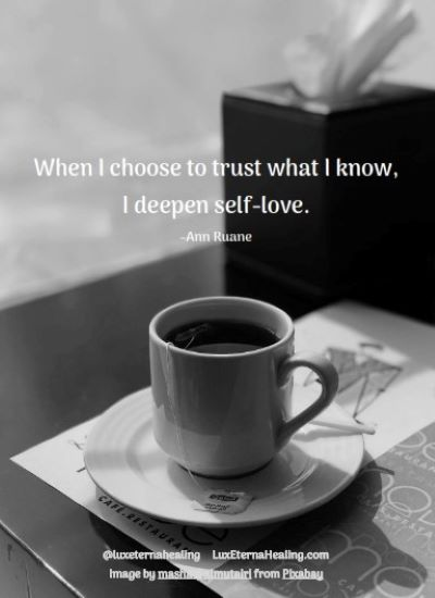 When I choose to trust what I know, I deepen self-love. -Ann Ruane