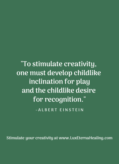 """To stimulate creativity, one must develop childlike inclination for play and the childlike desire for recognition."" ~ Albert Einstein"
