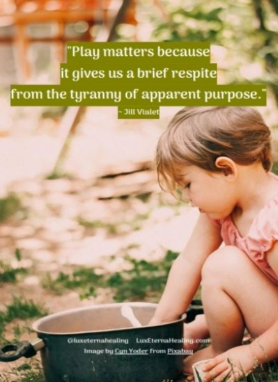"""Play matters because it gives us a brief respite from the tyranny of apparent purpose."" ~ Jill Vialet"