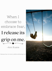 When I choose to embrace fear, I release its grip on me. ~Ann Ruane