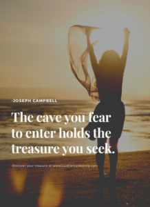 The cave you fear to enter holds the treasure you seek. -Joseph Campbell