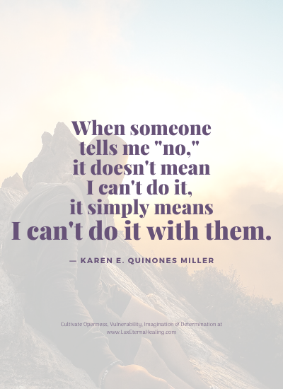 Copy of When someone tells me _no,_ it doesn't mean I can't do it, it simply means I can't do it with them.