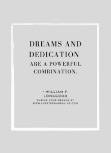 Dreams and dedication are a powerful combination. ~ William F. Longgood