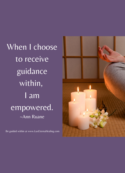 When I choose to receive guidance within, I am empowered. ~Ann Ruane