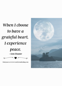 When I choose to have a grateful heart, I experience peace. ~Ann Ruane