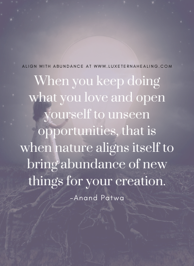 When you keep doing what you love and open yourself to unseen opportunities, that is when nature aligns itself to bring abundance of new things for your creation. -Anand Patwa