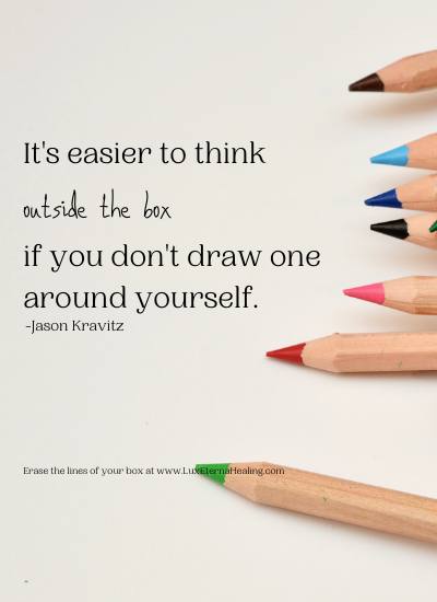 It's easier to think outside the box if you don't draw one around yourself. ~ Jason Kravitz