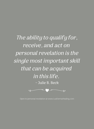 The ability to qualify for, receive, and act on personal revelation is the single most important skill that can be acquired in this life. ~ Julie B. Beck