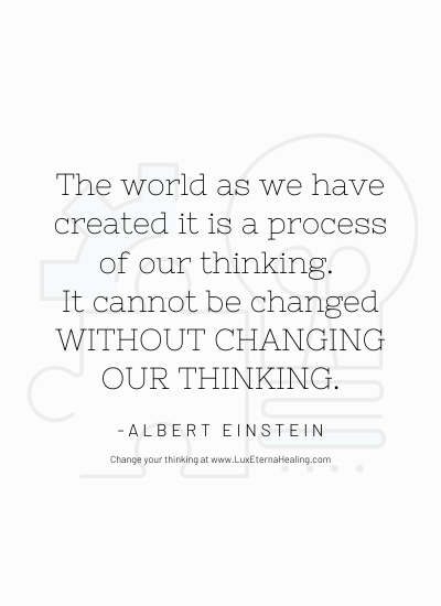 The world as we have created it is a process of our thinking. It cannot be changed without changing our thinking. -Albert Einstein