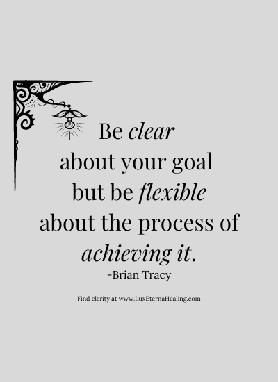 Be clear about your goal but be flexible about the process of achieving it. ~ Brian Tracy