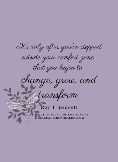 It's only after you've stepped outside your comfort zone that you begin to change, grow, and transform. -Roy T. Bennett