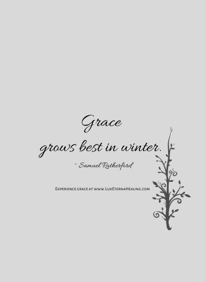 Grace grows best in winter. ~ Samuel Rutherford