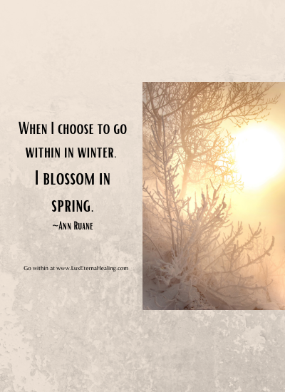 When I choose to go within in winter, I blossom in spring. Ann Ruane