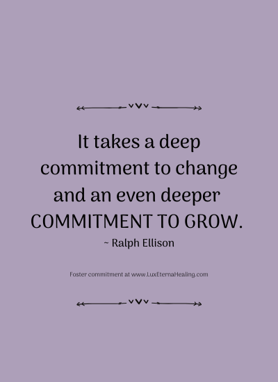 It takes a deep commitment to change and an even deeper commitment to grow. ~ Ralph Ellison