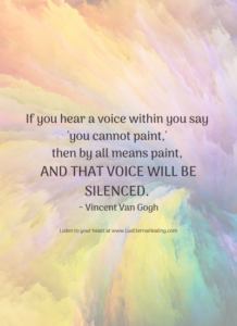 If you hear a voice within you say 'you cannot paint,' then by all means paint, and that voice will be silenced. ~ Vincent Van Gogh