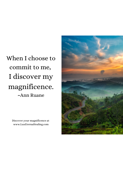 When I choose to commit to me, I discover my magnificence. ~Ann Ruane