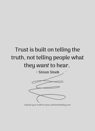 Trust is built on telling the truth, not telling people what they want to hear. ~ Simon Sinek