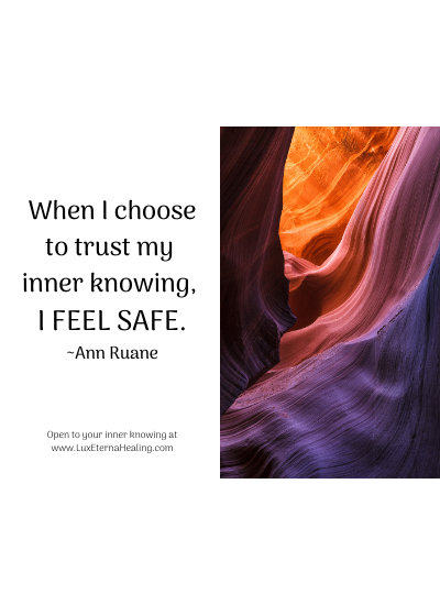 When I choose to trust my inner knowing, I feel safe. ~Ann Ruane