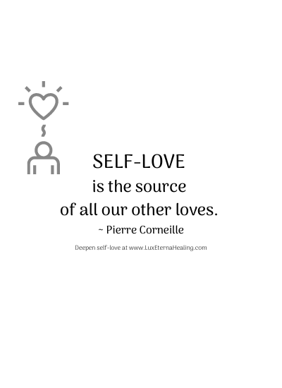 Self-love is the source of all our other loves. ~ Pierre Corneille