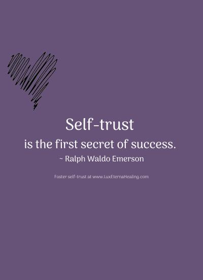 Self-trust is the first secret of success. ~ Ralph Waldo Emerson