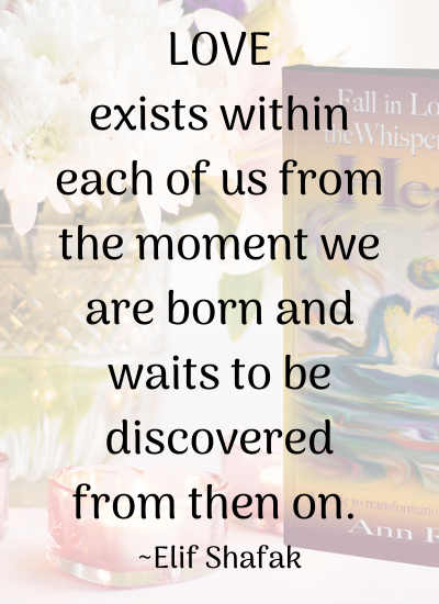 Love exists within each of us from the moment we are born and waits to be discovered from then on. _Elif Shafak