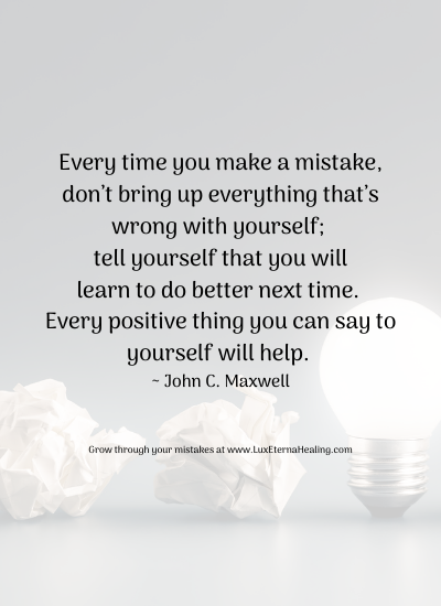 Every time you make a mistake, don't bring up everything that's wrong with yourself; tell yourself that you will learn to do better next time. Every positive thing you can say to yourself will help. ~ John C. Maxwell
