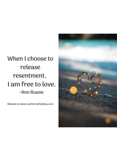 When I choose to release resentment, I am free to love. ~Ann Ruane