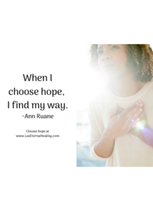When I choose hope, I find my way. ~Ann Ruane