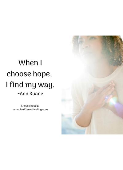 When I choose hope, I find my way. ~Ann Ruane